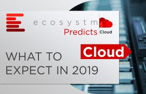 Ecosystm Predicts – Cloud in 2019