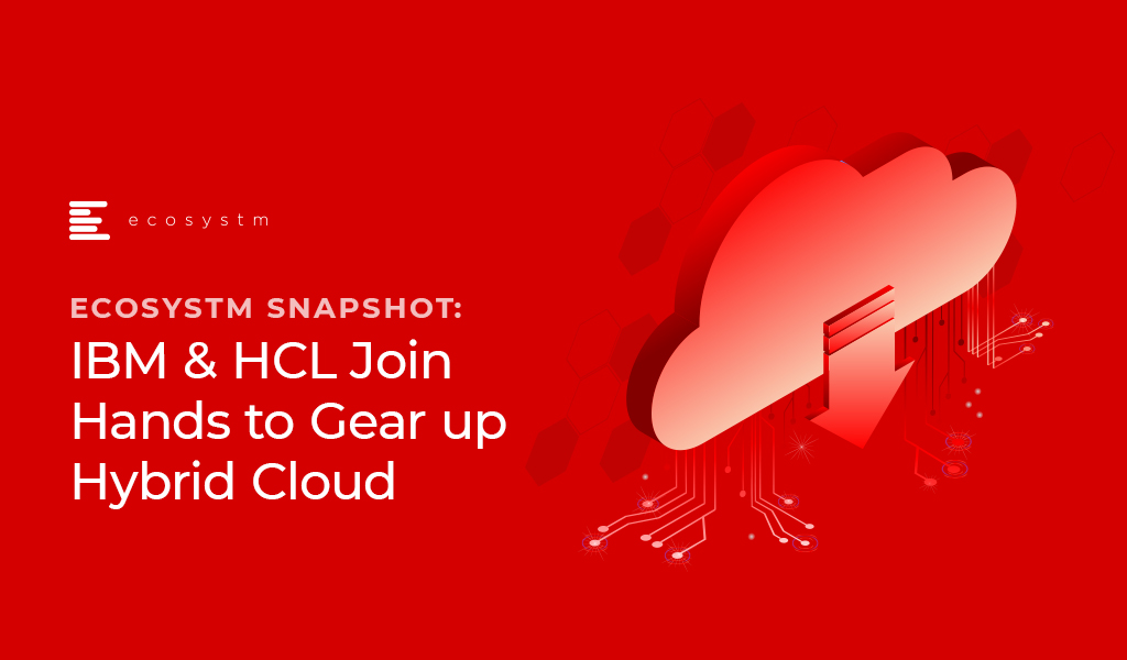 Ecosystm Snapshot: IBM & HCL Join Hands to Gear up Hybrid Cloud