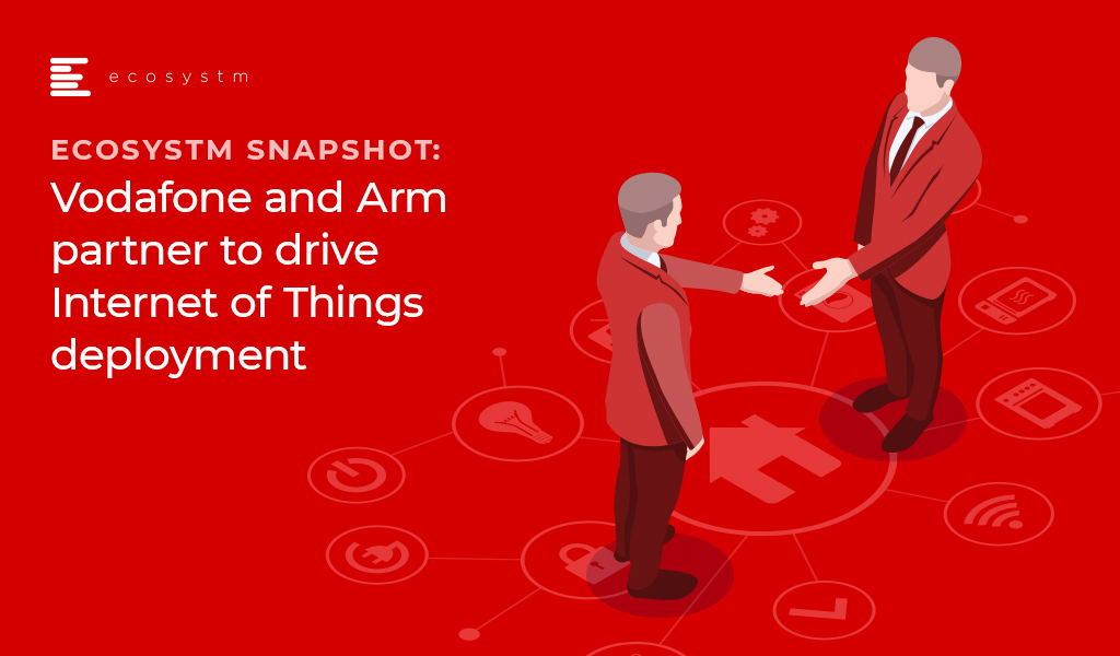 Ecosystm Snapshot: Vodafone and Arm partner to drive Internet of Things deployment