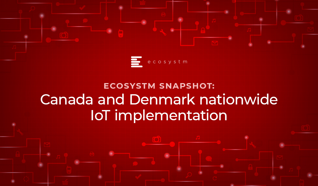 Ecosystm Snapshot: Nationwide IoT Networks in Canada and Denmark