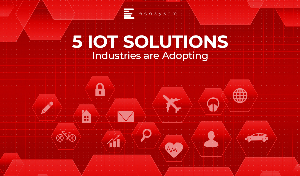 5 IoT Solutions Industries are Adopting