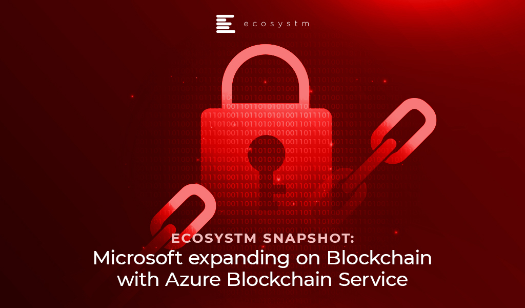 Ecosystm Snapshot: Microsoft expanding on blockchain with Azure Blockchain Service