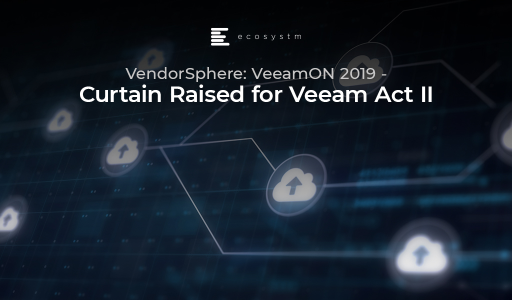 VendorSphere: VeeamON 2019 - Curtain Raised for Veeam Act II