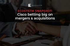 Ecosystm Snapshot: Cisco betting big on mergers and acquisitions
