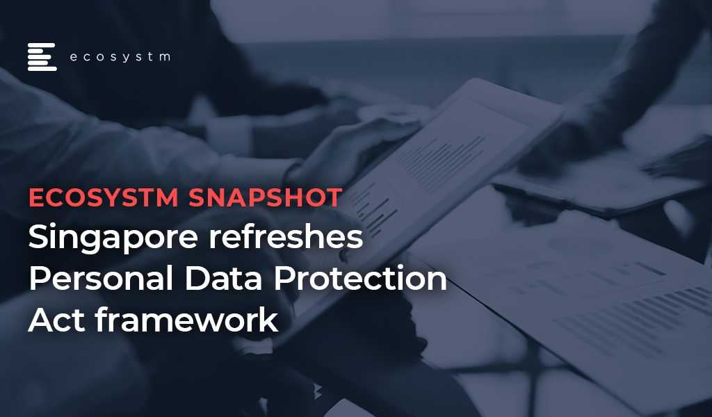 Ecosystm-Snapshot-Singapore-refreshes-Personal-Data-Protection-Act-framework