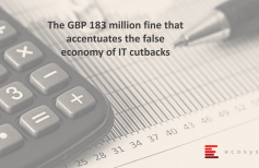 The GBP 183 million fine that accentuates the false economy of IT cutbacks