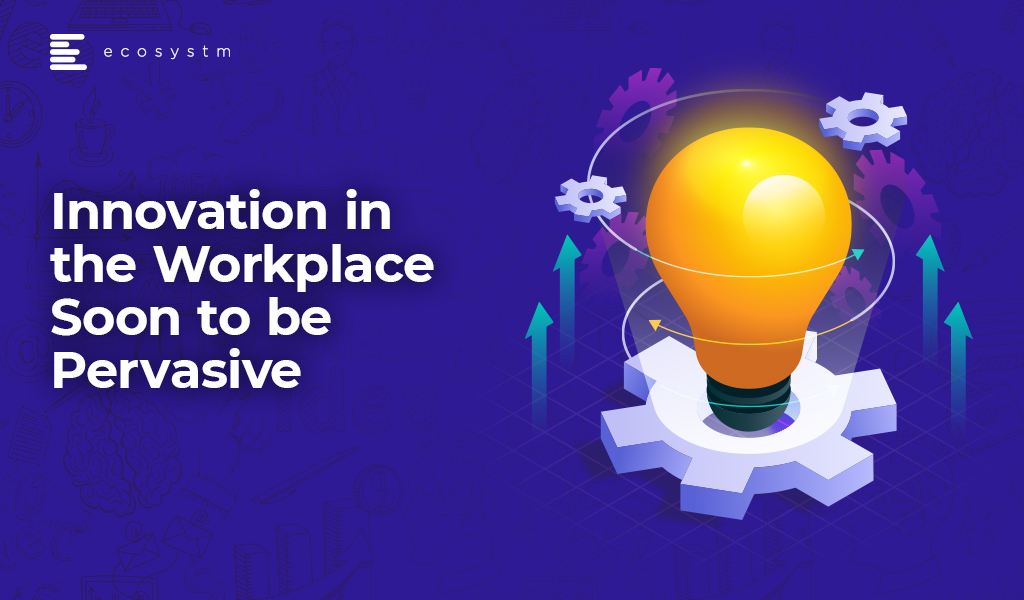Innovation-in-the-Workplace-Soon-to-be-Pervasive