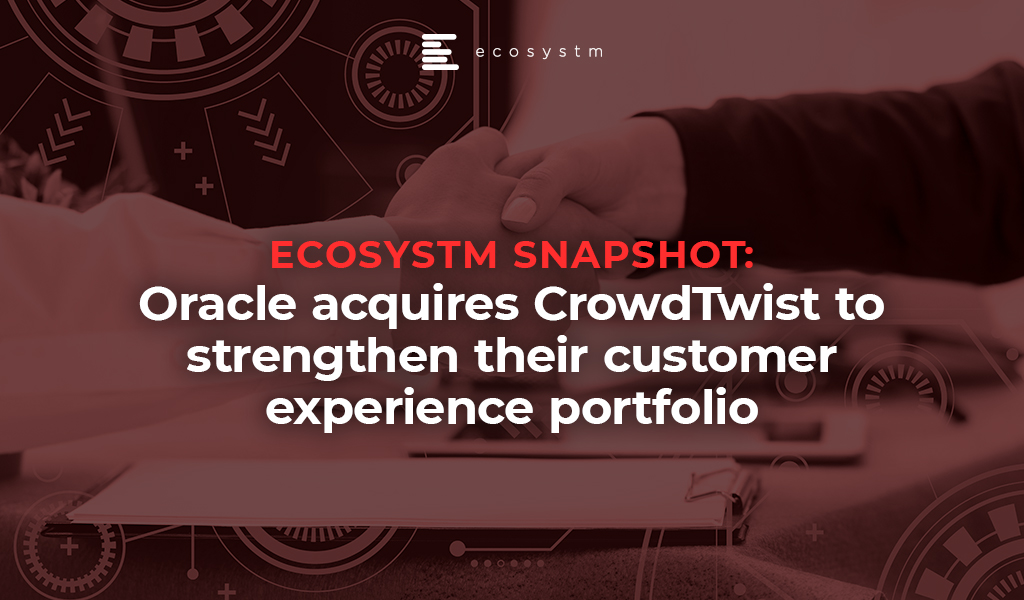 Ecosystm Snapshot Oracle acquires CrowdTwist to strengthen their customer experience portfolio