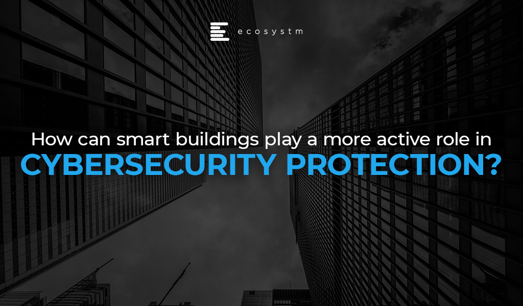 How can smart buildings play a more active role in cybersecurity protection?