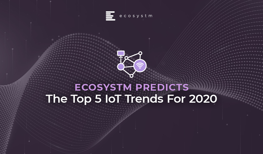 The Top 5 IoT trends for 2020