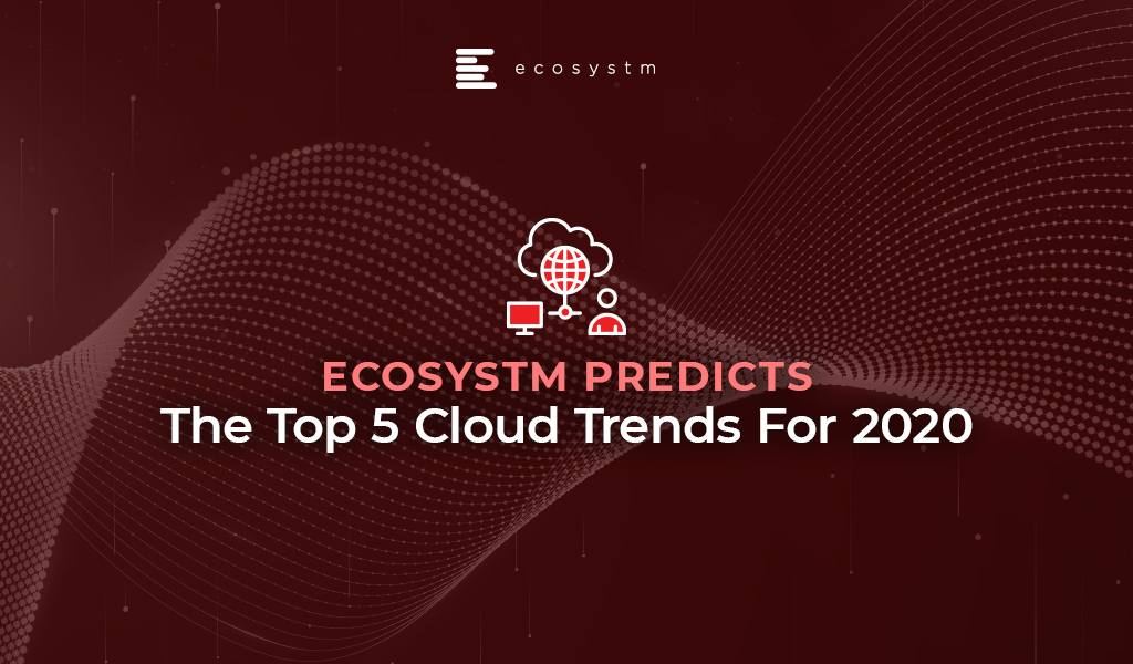 The top 5 Cloud trends for 2020 - Ecosystm Predicts