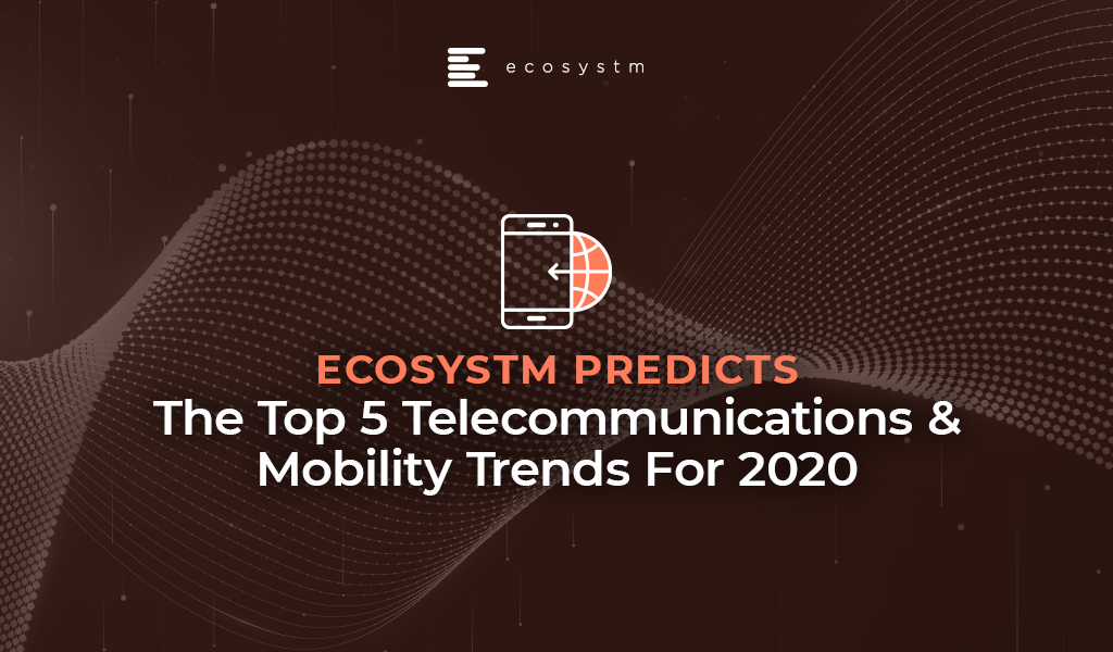 Top 5 Telecommunications & Mobility Trends For 2020