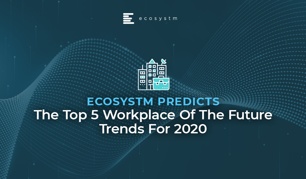 Top 5 Workplace Of The Future Trends For 2020