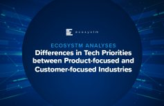Ecosystm Analyses: Differences in Tech Priorities between Product-focused and Customer-focused Industries