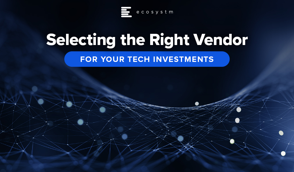 Selecting the Right Vendor for your Tech Investments