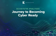Ecosystm Analyses: Journey to Becoming Cyber Ready