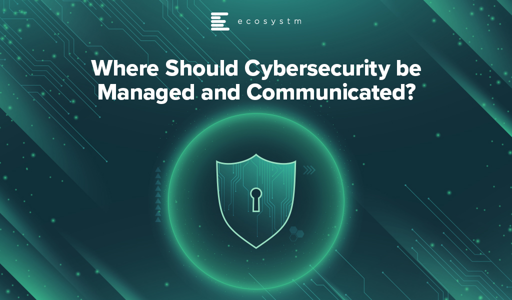 Where-Should-Cybersecurity-be-Managed-and-Communicated