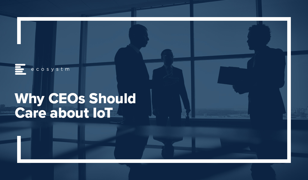 Why-CEOs-Should-Care-about-IoT