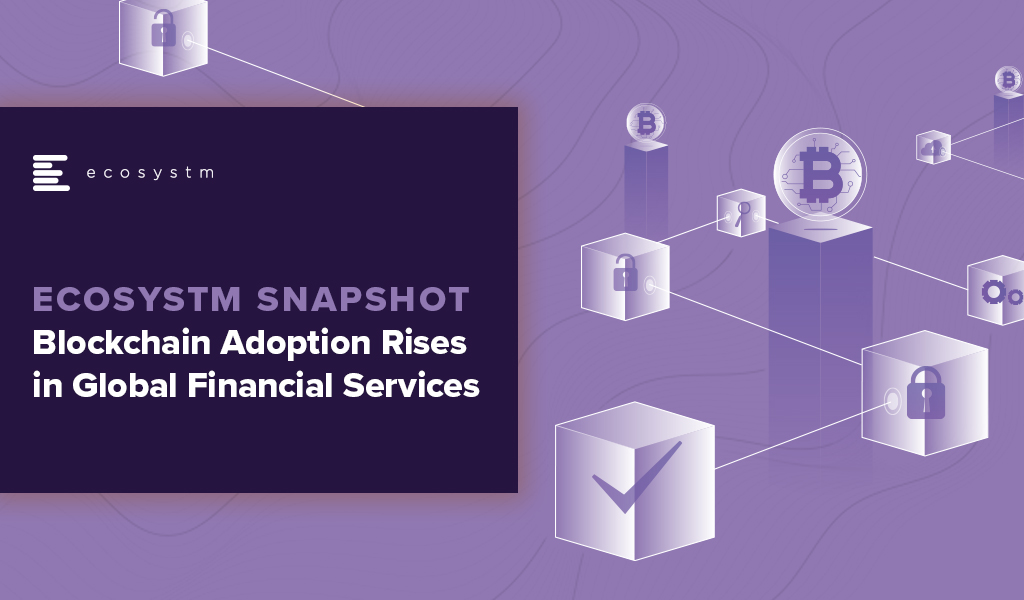 Ecosystm-Snapshot-Blockchain-Adoption-Rises-in-Global-Financial-Services