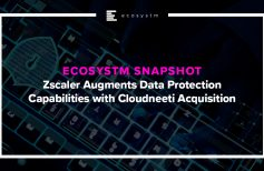 Zscaler Augments Data Protection Capabilities with Cloudneeti Acquisition