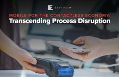 Mobile for the Contactless Economy: Transcending Process Disruption