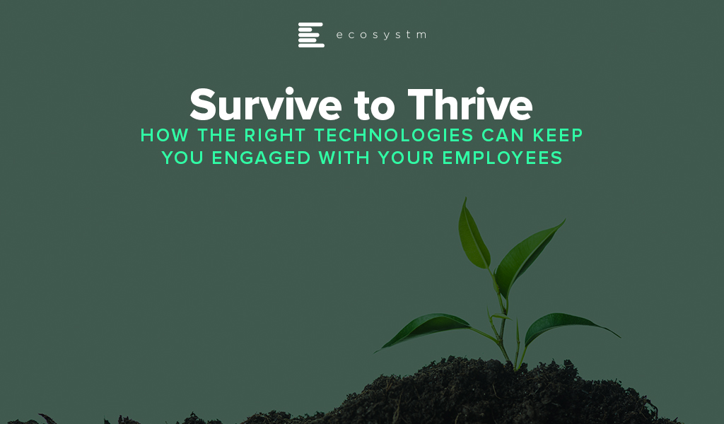 Survive-to-Thrive-How-the-Right-Technologies-can-keep-you-Engaged-with-your-Employees