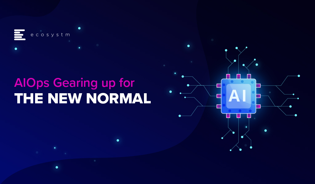AIOps Gearing up for the New Normal