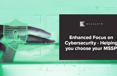Enhanced Focus on Cybersecurity - Helping you choose your MSSP