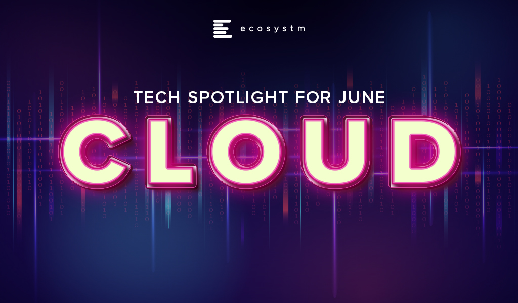 Tech Spotlight for June – Cloud