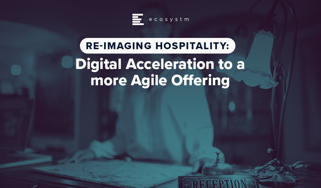 Re-imaging Hospitality: Digital Acceleration to a more Agile Offering