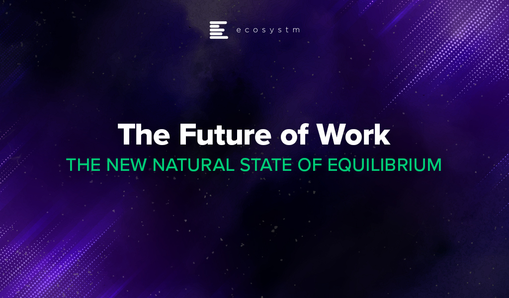 THE FUTURE OF WORK - The New Natural State of Equilibrium