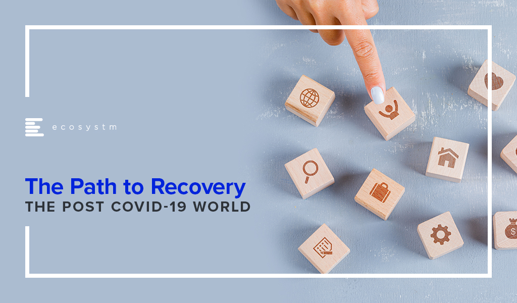 The Path to Recovery - The Post COVID-19 World