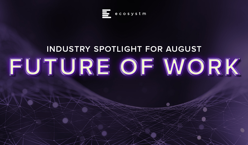 Industry Spotlight for August – Future of Work