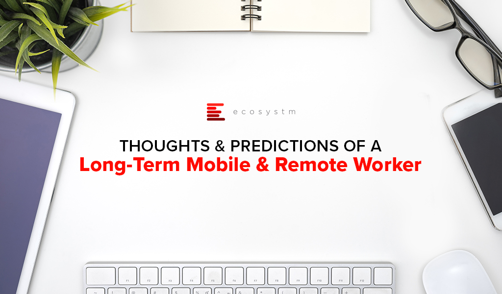 Thoughts Predictions of a Long-Term Mobile Remote Worker
