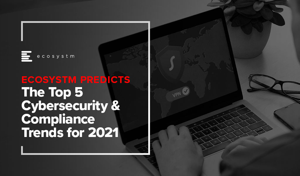 The-Top-5-Cybersecurity-&-Compliance-Trends-for-2021