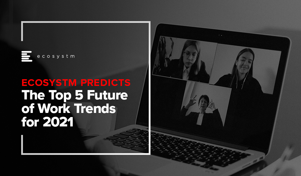 The Top 5 Future of Work Trends for 2021