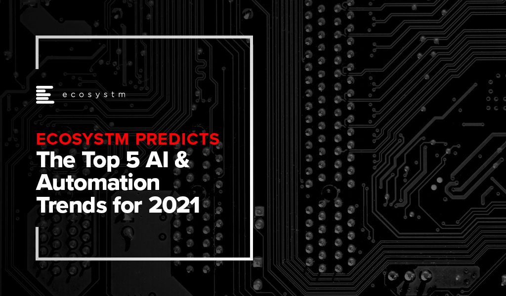 The Top 5 AI & Automation Trends for 2021