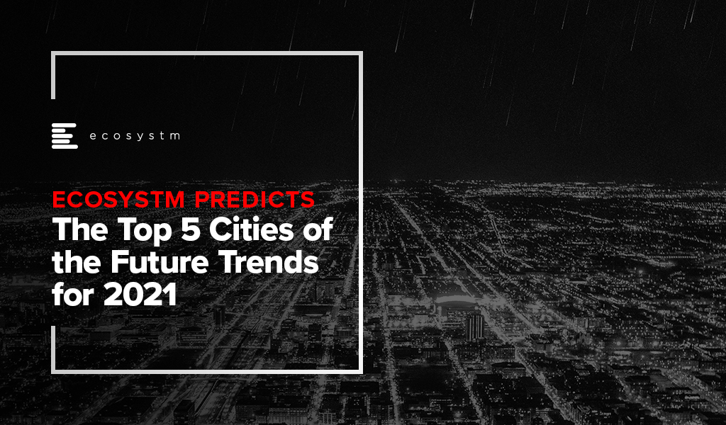 Ecosystm-Predicts-The-Top-5-Cities-of-the-Future-Trends-2021