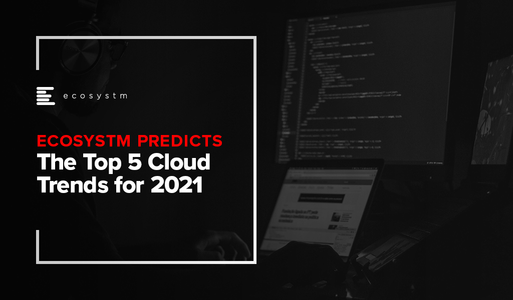 Ecosystm-Predicts-The-Top-5-Cloud-Trends-for-2021