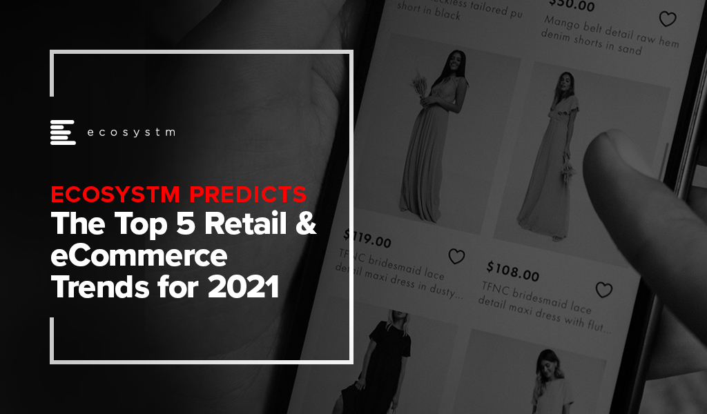 The Top 5 Retail & eCommerce Trends for 2021