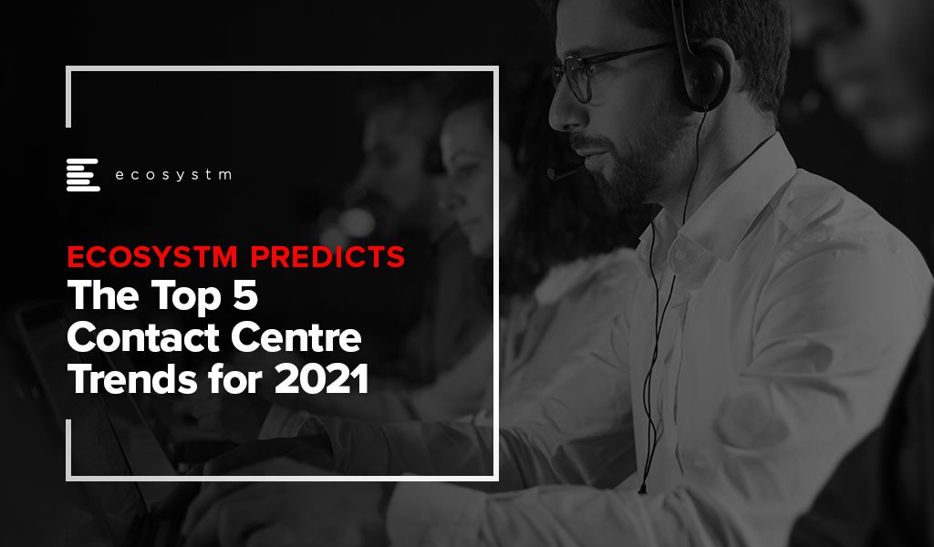 The Top 5 Contact Centre Trends for 2021