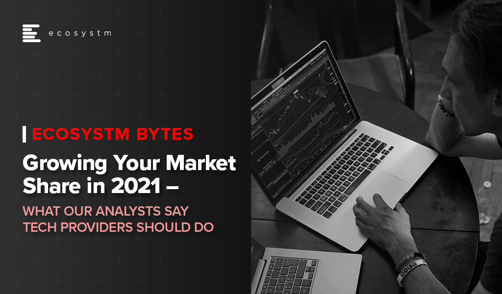 Growing Your Market Share in 2021 – Ecosystm Bytes