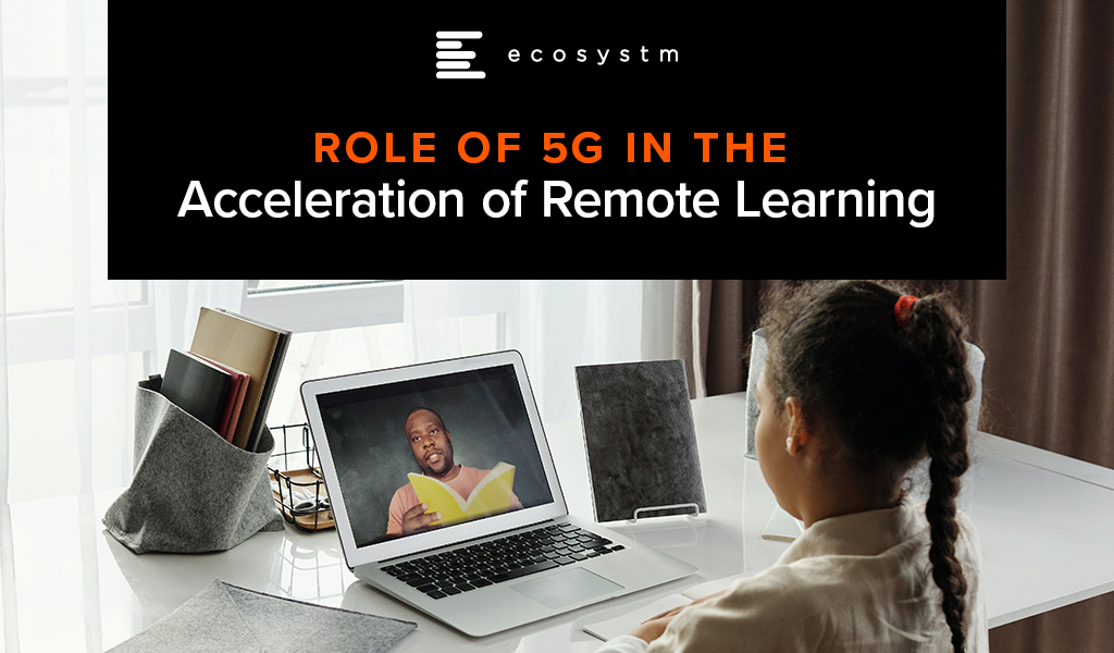 Role of 5G in the Acceleration of Remote Learning