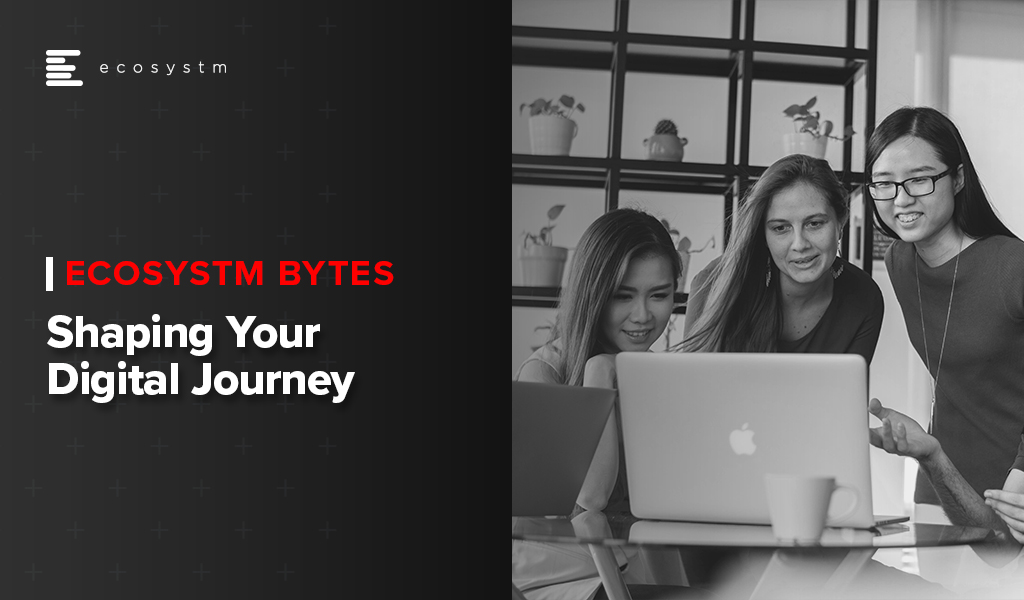 Shaping your Digital Journey - Ecosystm Bytes