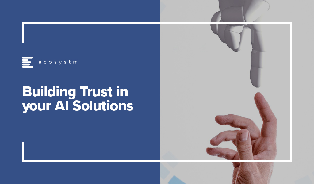 Building Trust in your AI Solutions