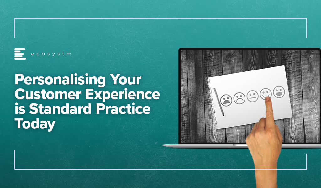 Personalising-Your-Customer-Experience-is-Standard-Practice-Today