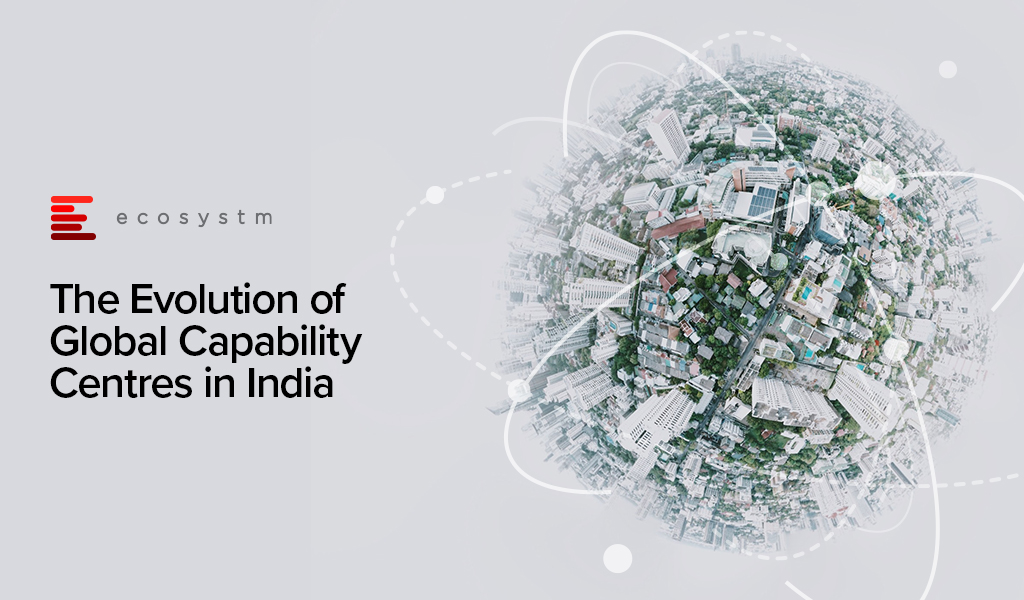 The Evolution of Global Capability Centres in India