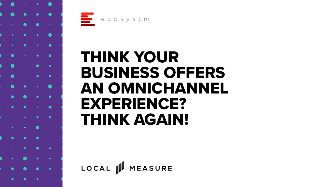 Whitepaper - Think Your Business Offers an Omnichannel Experience? Think again!