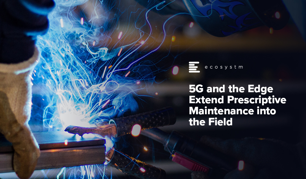 5G-and-the-Edge-Extend-Prescriptive-Maintenance-into-the-Field