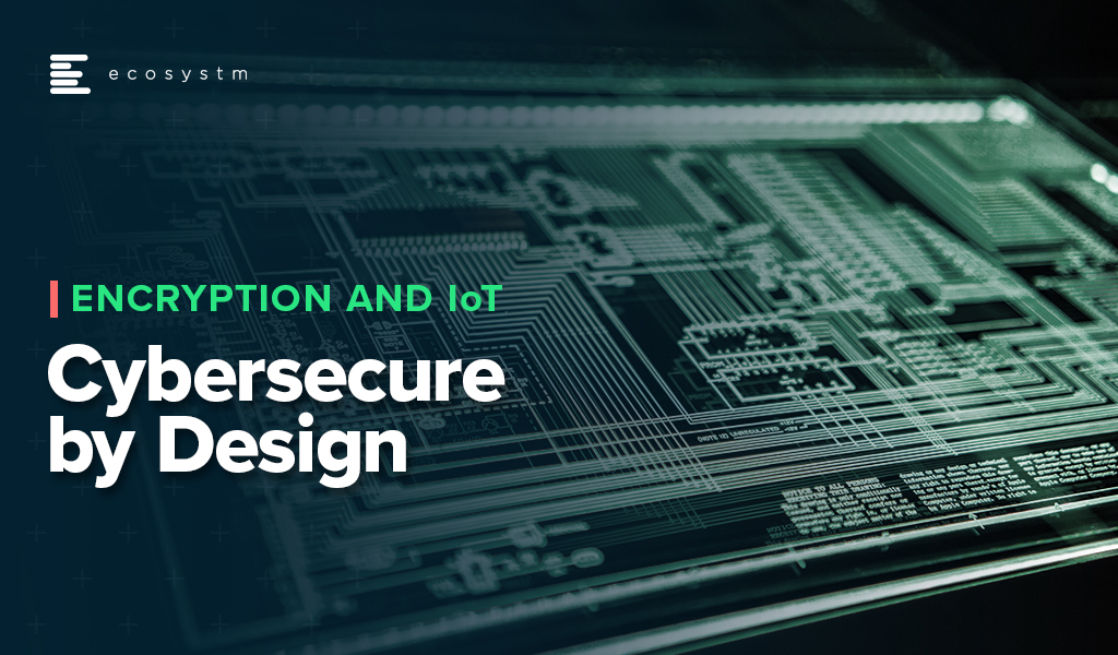 Encryption-and-IoT-Cybersecure-by-design